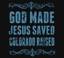 God Made Jesus Saved Colorado Raised - Funny Tshirts by custom333