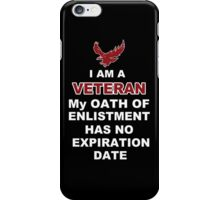 I Am A Veteran My Oath Of Enlistment Has No Expiration Date - Custom Tshirts iPhone Case/Skin