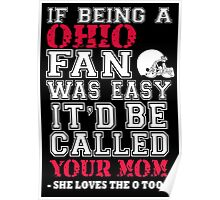If Being A Ohio Fan Was Easy It'd Be Called Your Mom She Loves The O Too - Custom Tshirts Poster
