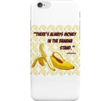 """""""There's Always Money in the Banana Stand."""" George Bluth Sr. Quote Arrested Development TV Television Funny Silly Humor Yellow iPhone Case/Skin"""