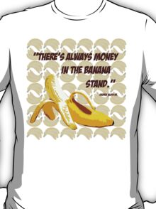 """""""There's Always Money in the Banana Stand."""" George Bluth Sr. Quote Arrested Development TV Television Funny Silly Humor Yellow T-Shirt"""