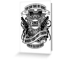 you can take my guns when you prey them from my cold dead hands Greeting Card