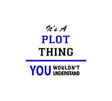It's a PLOT thing, you wouldn't understand !! Photographic Print