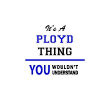 It's a PLOYD thing, you wouldn't understand !! Photographic Print
