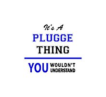 It's a PLUGGE thing, you wouldn't understand !! Photographic Print
