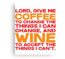 Lord, Give me Coffee to change the things i can change, and wine to accept the things I can't. Canvas Print