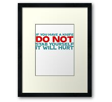 If you have a knife, do not stab yourself, it will hurt Framed Print