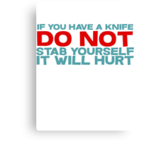 If you have a knife, do not stab yourself, it will hurt Canvas Print