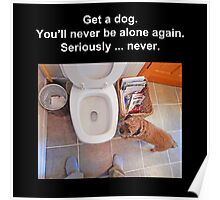 Get a Dog -- Never Be Alone Poster