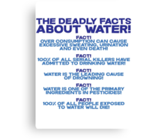 The deadly facts about water Canvas Print