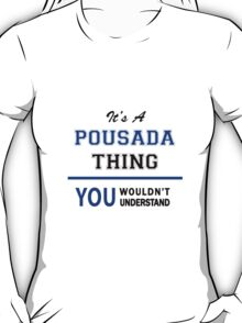 It's a POUSADA thing, you wouldn't understand !! T-Shirt