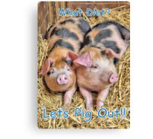 Let's Pig Out!! Canvas Print