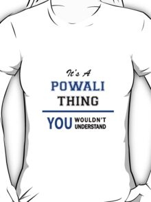 It's a POWALI thing, you wouldn't understand !! T-Shirt