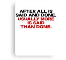 After all is said and done, usually more is said than done Canvas Print