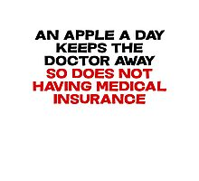 An apple a day keeps the doctor away So does not having medical insurance Photographic Print