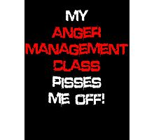 My anger management class pisses me off! Photographic Print