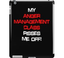 My anger management class pisses me off! iPad Case/Skin