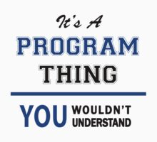 It's a PROGRAM thing, you wouldn't understand !! T-Shirt