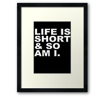 Life is Short & So Am I Framed Print