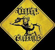 Badass Crossing (Worn Sign) by WondraBox