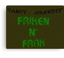 Mmmm Tasty Friken N' Frak Canvas Print