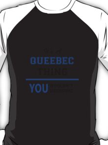 It's a QUEEBEC thing, you wouldn't understand !! T-Shirt