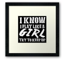 I Know I Play Like A Girl Try To Keep Up - Custom Tshirts Framed Print