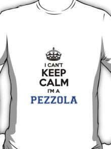 I cant keep calm Im a PEZZOLA T-Shirt
