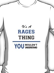 It's a RAGES thing, you wouldn't understand !! T-Shirt