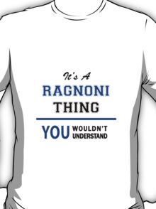 It's a RAGNONI thing, you wouldn't understand !! T-Shirt
