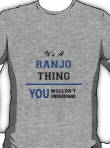 It's a RANJO thing, you wouldn't understand !! T-Shirt
