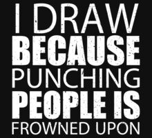 I Draw Jumping Because Punching People Is Frowned Upon - Limited Edition Tshirts by funnyshirts2015
