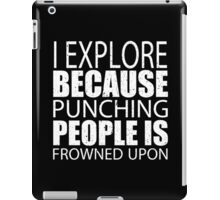 I Explore Because Punching People Is Frowned Upon - Limited Edition Tshirts iPad Case/Skin