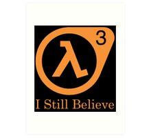 Half Life 3 - I Still Believe Art Print