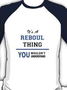 It's a REBOUL thing, you wouldn't understand !! T-Shirt