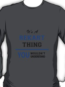 It's a REKART thing, you wouldn't understand !! T-Shirt