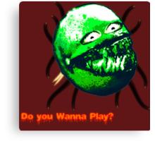 Do you Wanna Play?? Canvas Print