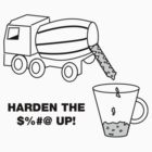 Have a cup of concrete and harden the %^&$ up! by Ady10