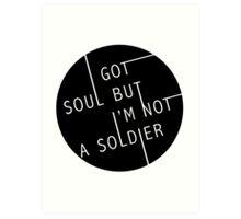 I Got Soul But I'm Not a Soldier Art Print