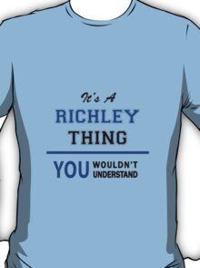 It's a RICHLEY thing, you wouldn't understand !! T-Shirt
