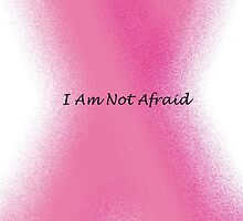 I Am Not Afraid by kat  -