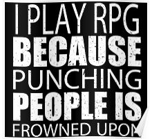 I Play RPG Because Punching People Is Frowned Upon - TShirts & Hoodies Poster