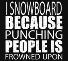 I Snowboard Because Punching People Is Frowned Upon - TShirts & Hoodies by custom333
