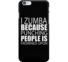 I Zumba Because Punching People Is Frowned Upon - TShirts & Hoodies iPhone Case/Skin