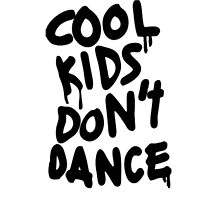 Cool Kids Don't Dance WHITE by projectforverza