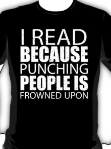 I Read Because Punching People Is Frowned Upon - Custom Tshirts T-Shirt