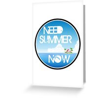 Need Summer Now Greeting Card