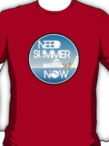 Need Summer Now T-Shirt