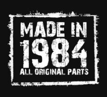 Made In 1984 All Original Parts - Funny Tshirts by custom111