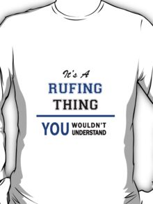 It's a RUFING thing, you wouldn't understand !! T-Shirt